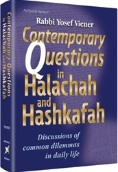 Contemporary Questions in Halachah and Hashkafah: Discussions of Common Dilemmas in Daily Life