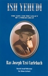 Ish Yehudi: The Life and Legacy of a Torah Great: Rav Joseph Tzvi Carlebach