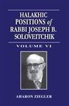 Halakhic Positions of Rabbi Joseph B. Soloveitchik: Volume VI