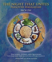 The Night That Unites Passover Haggadah: Teachings, Stories and Questions from Rabbi Kook, Rabbi Soloveitchik, and Rabbi Carlebach