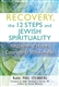 Recovery, The 12 Steps and Jewish Spirituality