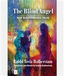 The Blind Angel: New Old Chassidic Tales