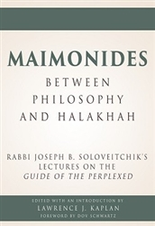 Maimonides - Between Philosophy and Halakhah: Rabbi Joseph B. Soloveitchik's Lectures on the Guide of the Perplexed