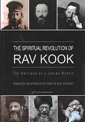 The Spiritual Revolution of Rav Kook: The Writings of a Jewish Mystic