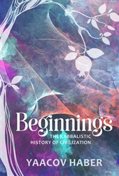 Beginnings: The Kabbalistic History of Civilization
