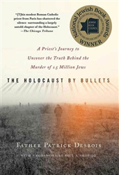 Holocaust by Bullets: A Priest's Journey to Uncover the Truth Behind the Murder of 1.5 Million Jews