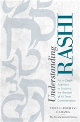 Understanding Rashi: An In-Depth Approach to Studying the Greatest of All Torah Commentators