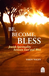 Be, Become, Bless:  Jewish Spirituality between East and West