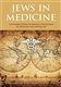 Jews in Medicine: Contributions to Health and Healing Through the Ages