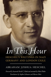 In This Hour: Heschel's Writings in Nazi Germany and London Exile