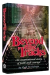 Beyond The Tracks: A survivor's inspirational story of faith and courage