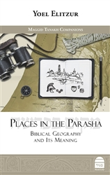Places in the Parasha: Biblical Geography and Its Meaning