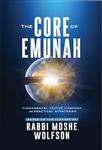 The Core of Emunah: Fundamental Truths of Emunah and Practical Strategies