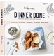 Dinner Done: Practical Recipes for Your Busy Day