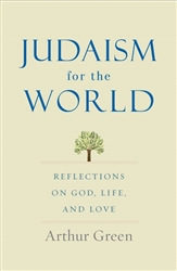 Judaism for the World: Reflections on God, Life, and Love