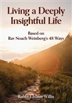 Living A Deeply Insightful Life: Based on Rav Noach Weinberg's 48 Ways