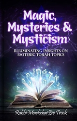 Magic, Mysteries, and Mysticism: Illuminating Insights on Esoteric Torah Topics