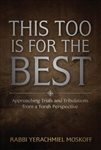 This Too is For the Best: Approaching Trials and Tribulations from a Torah Perspective