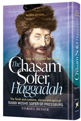 The Chasam Sofer Haggadah: The Torah and customs, stories and spirit of Rabbi Moshe Sofer of Pressburg
