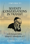 "Seventy Conversations In Transit - with HaGaon HaRav Joseph B. Soloveitchik zt""l"