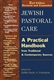 Jewish Pastoral Care: A Practical Handbook from Traditional and Contemporary Sources