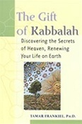 Gift of Kabbalah: Discovering the Secrets of Heaven, Renewing Your Life on Earth