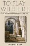 To Play With Fire: One Woman's Remarkable Odyssey