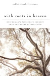 With Roots in Heaven: One Woman's Passionate Journey into the Heart of Her Faith