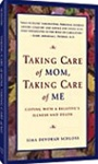 Taking Care of Mom, Taking Care of Me: How to Manage With a Relative's Illness and Death