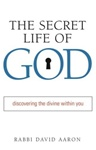The Secret Life of God : Discovering the Divine Within You