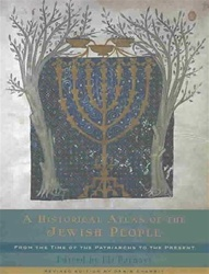 A Historical Atlas of the Jewish People: From the Time of the Patriarchs to the Present