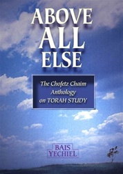 Above All Else: The Chofetz Chaim Anthology on Torah Study