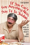 If You Can't Say Anything Nice, Say It in Yiddish: The Book of Yiddish Curses and Insults