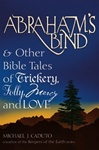 Abraham's Bind & Other Bible Tales of Trickery, Folly, Mercy and Love