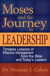 Moses and the Journey to Leadership: Timeless Lessons of Effective Management from the Bible And Today's Leaders