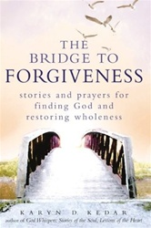 The Bridge to Forgiveness: Stories and Prayers for Finding God and Restoring Wholeness