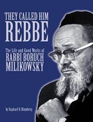 They Called him Rebbe: The Life and Good Works of Rabbi Boruch Milikowsky