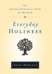 Everyday Holiness: The Jewish Spiritual Path of Mussar