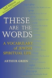 These Are the Words: A Vocabulary of Jewish Spiritual Life