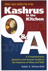 Kashrus in the Kitchen Q & A - A Comprehensive Question-and-Answer Guide to the Halachos of Meat and Milk