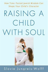 Raising a Child with Soul, How Time-Tested Jewish Wisdom Can Shape Your Child's Character