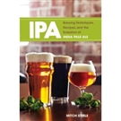 IPA Brewing Techniques Recipes and the Evolution of India Pale Ale - Mitch Steele  |  love2brew.com