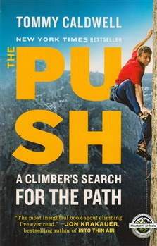 The Push:  An inspiring memoir by Tommy Caldwell, the first to free-climb the Dawn Wall of Yosemite El Capitan