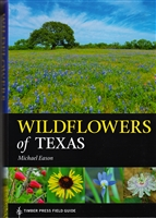 Wildflowers of Texas; covering all the ecoregions of the State of Texas