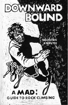 Downward Bound. The life and Hard Climbs of Warren 'Batso' Harding...