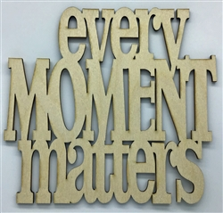 Every Moment Matters XL Script Wood Quote