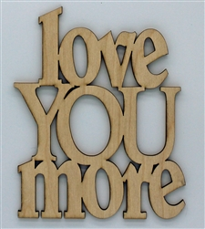 Love you More XL Script Wood Quote