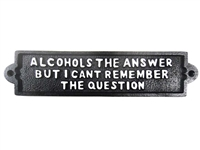 Cast iron sign, 'ALCOHOLS THE ANSWER BUT I CANT REMEMBER THE QUESTION'