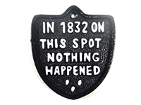 Cast iron sign, 'IN 1832 ON THIS SPOT NOTHING HAPPENED'