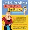 Stitch 'N Bitch: Super Star Knitting